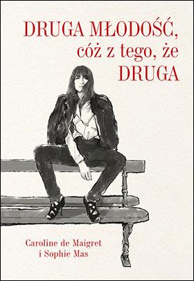 "Caroline de Maigret, Sophie Mas ""Druga młodość, cóż z tego, że druga"""