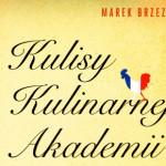 """Marek Brzeziński """"Kulisy Kulinarnej Akademii"""""""