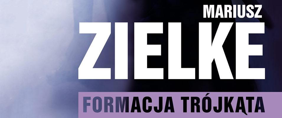 """Mariusz Zielke """"Formacja Trojkata"""""""