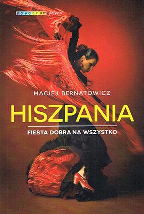 """Maciej Bernatowicz """"Hiszpania. Fiesta dobra na wszystko"""""""