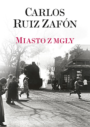 "Carlos Ruiz Zafon ""Miasto z mgły"""