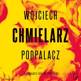 """Wojciech Chmielarz """"Podpalacz"""""""